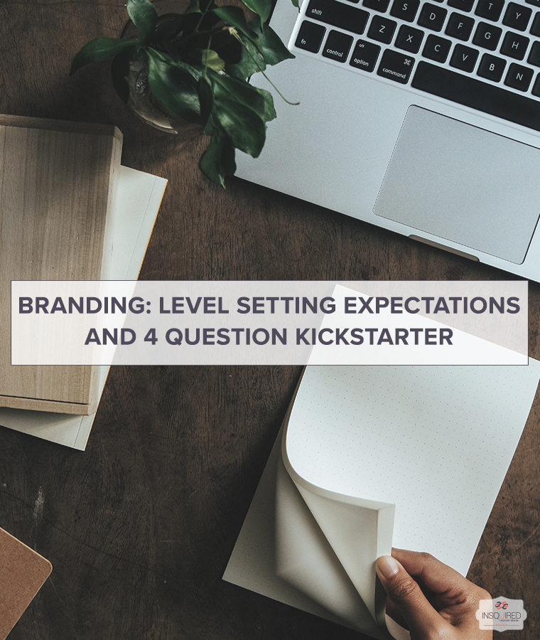Branding: Level Setting Expectations and 4 Question Kickstarter