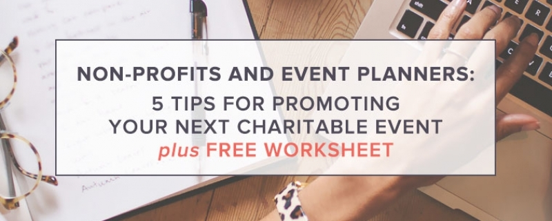 Non-profits and Event Planners: 5 Tips for Promoting Your Next Charitable Event