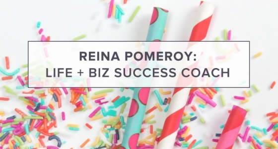 Reina Pomeroy: Life + Biz Success Coach