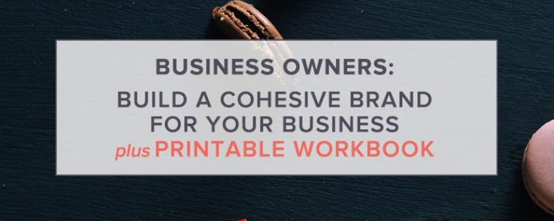 Business Owners: Build a Cohesive Brand for Your Business