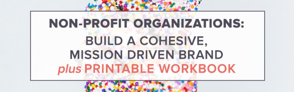 Build a Cohesive, Mission Driven Brand