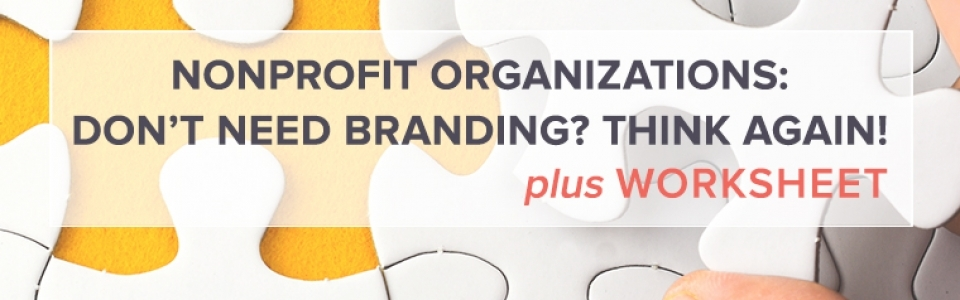 Nonprofit Organizations: Don't need branding? Think again!